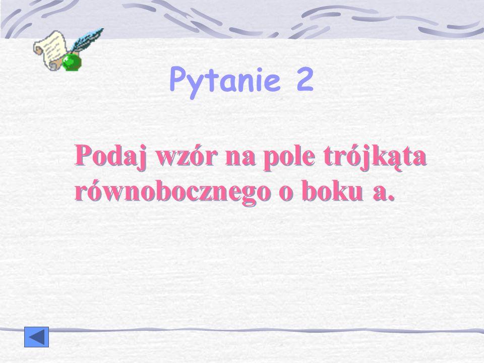 Pytanie 2 Podaj wzór na pole trójkąta równobocznego o boku a.