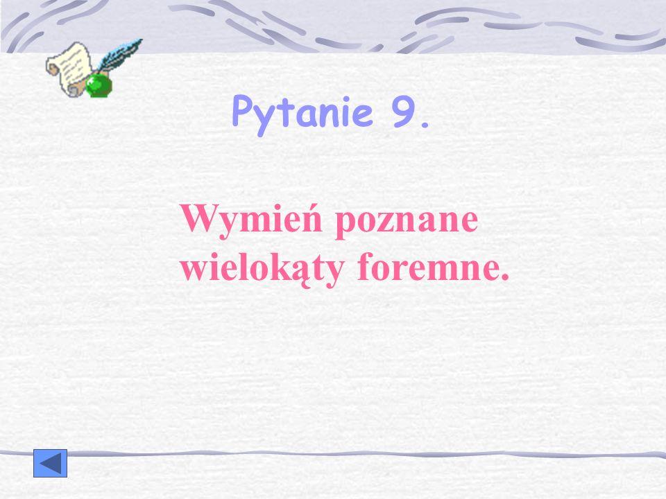 Pytanie 9. Wymień poznane wielokąty foremne.