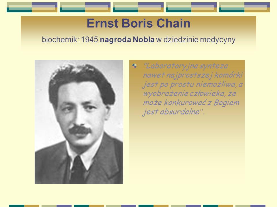 Ernst Boris Chain biochemik: 1945 nagroda Nobla w dziedzinie medycyny