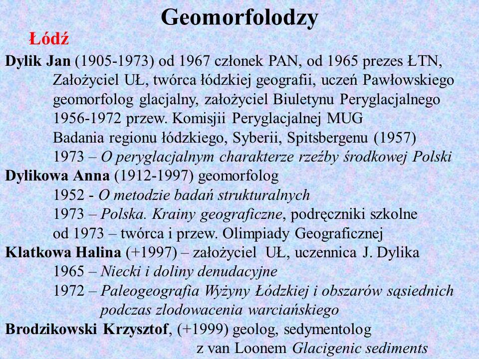 GeomorfolodzyŁódź. Dylik Jan (1905-1973) od 1967 członek PAN, od 1965 prezes ŁTN, Założyciel UŁ, twórca łódzkiej geografii, uczeń Pawłowskiego.