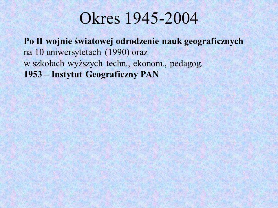 Okres 1945-2004 Po II wojnie światowej odrodzenie nauk geograficznych