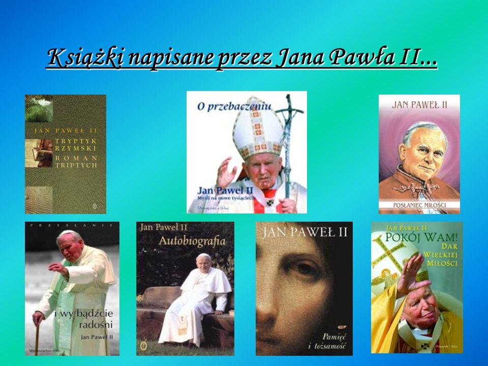 Książki napisane przez Jana Pawła II...