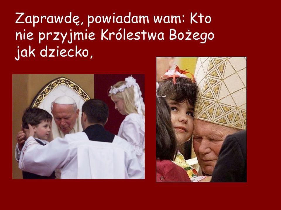 Zaprawdę, powiadam wam: Kto nie przyjmie Królestwa Bożego jak dziecko,