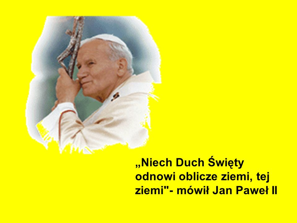 """""""Niech Duch Święty odnowi oblicze ziemi, tej ziemi - mówił Jan Paweł II"""
