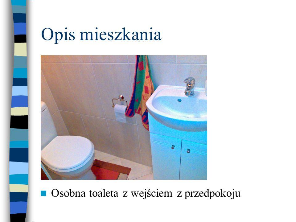 Opis mieszkania Osobna toaleta z wejściem z przedpokoju