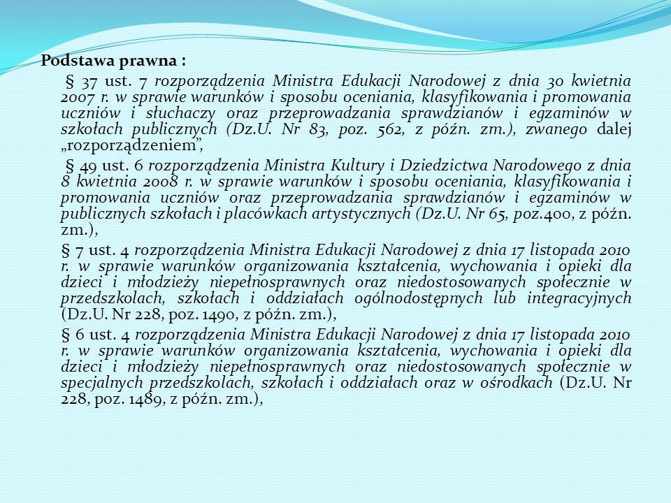 Podstawa prawna : § 37 ust. 7 rozporządzenia Ministra Edukacji Narodowej z dnia 30 kwietnia 2007 r.