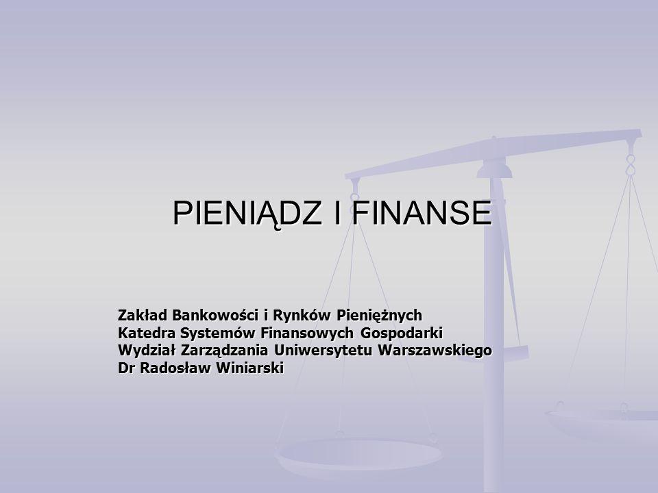 PIENIĄDZ I FINANSE Zakład Bankowości i Rynków Pieniężnych Katedra Systemów Finansowych Gospodarki.