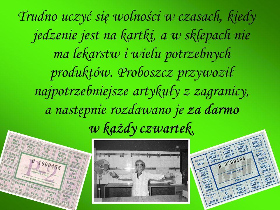 Trudno uczyć się wolności w czasach, kiedy jedzenie jest na kartki, a w sklepach nie ma lekarstw i wielu potrzebnych produktów.