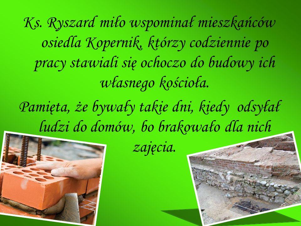 Ks. Ryszard miło wspominał mieszkańców osiedla Kopernik, którzy codziennie po pracy stawiali się ochoczo do budowy ich własnego kościoła.