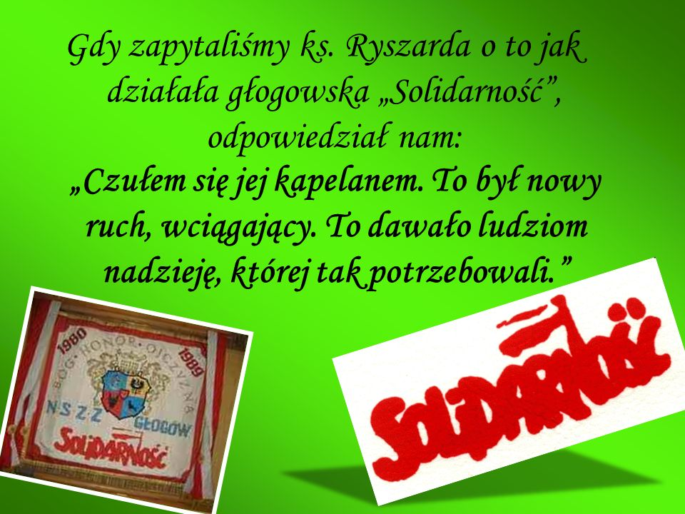 """Gdy zapytaliśmy ks. Ryszarda o to jak działała głogowska """"Solidarność , odpowiedział nam:"""