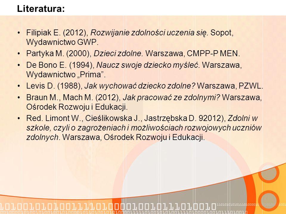 Literatura: Filipiak E. (2012), Rozwijanie zdolności uczenia się. Sopot, Wydawnictwo GWP. Partyka M. (2000), Dzieci zdolne. Warszawa, CMPP-P MEN.