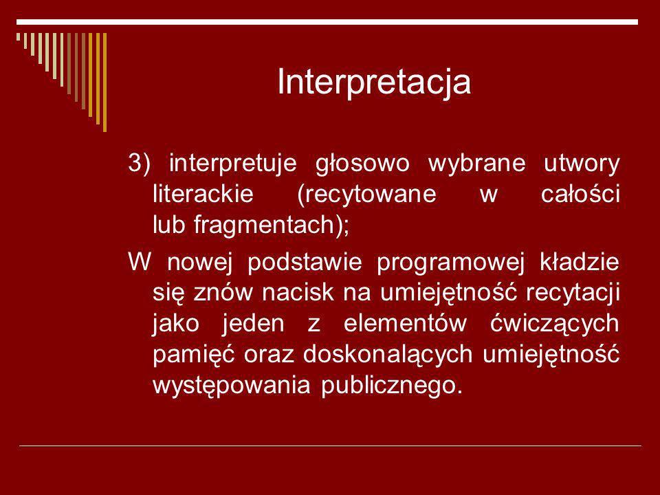 Interpretacja 3) interpretuje głosowo wybrane utwory literackie (recytowane w całości lub fragmentach);