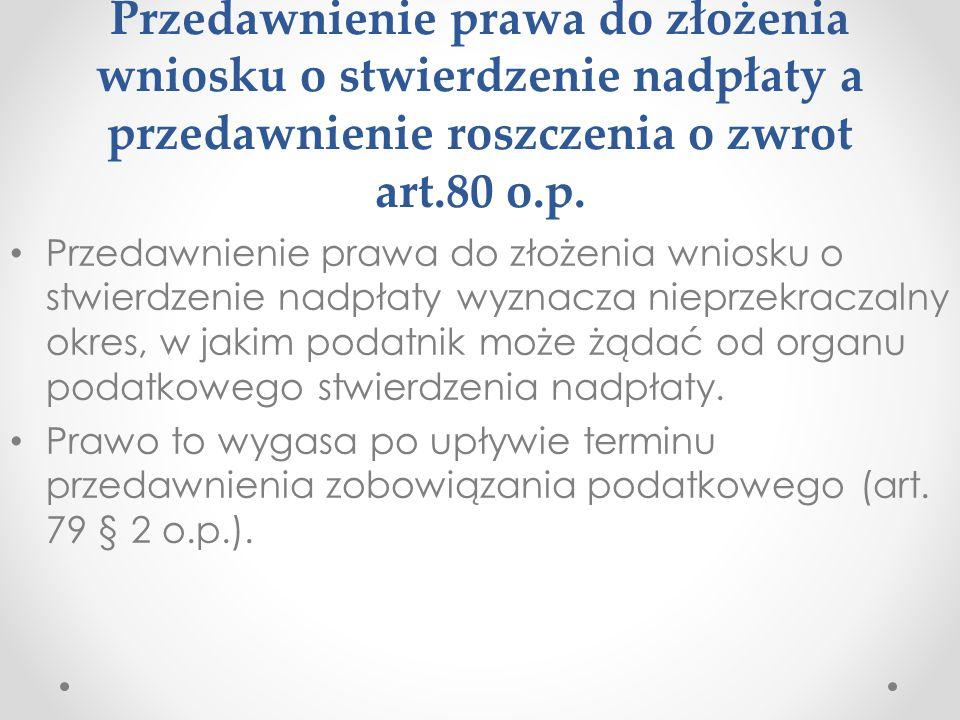 Przedawnienie prawa do złożenia wniosku o stwierdzenie nadpłaty a przedawnienie roszczenia o zwrot art.80 o.p.