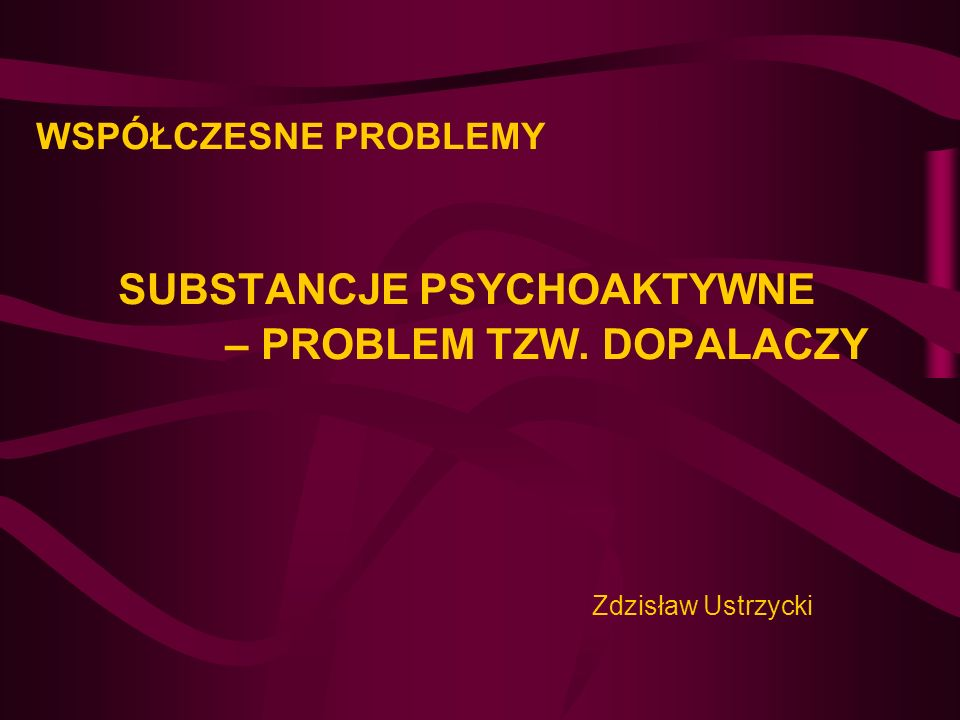 WSPÓŁCZESNE PROBLEMY SUBSTANCJE PSYCHOAKTYWNE – PROBLEM TZW. DOPALACZY