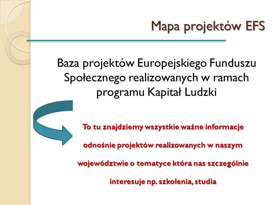 Mapa projektów EFS Baza projektów Europejskiego Funduszu Społecznego realizowanych w ramach programu Kapitał Ludzki.