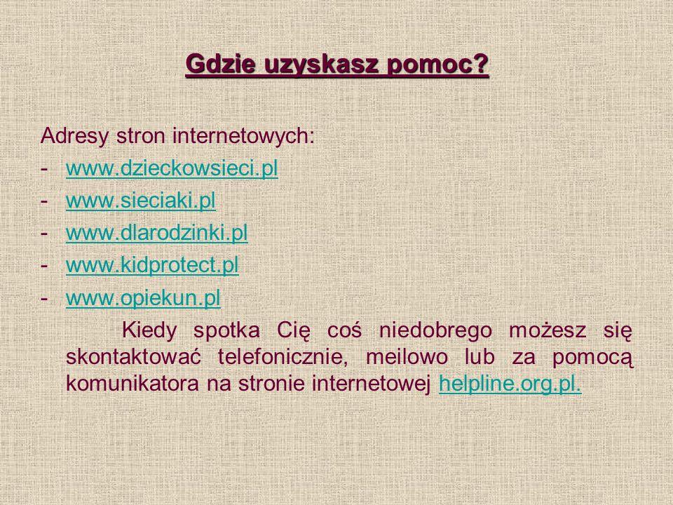 Gdzie uzyskasz pomoc Adresy stron internetowych: www.dzieckowsieci.pl
