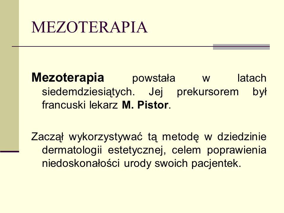 MEZOTERAPIA Mezoterapia powstała w latach siedemdziesiątych. Jej prekursorem był francuski lekarz M. Pistor.