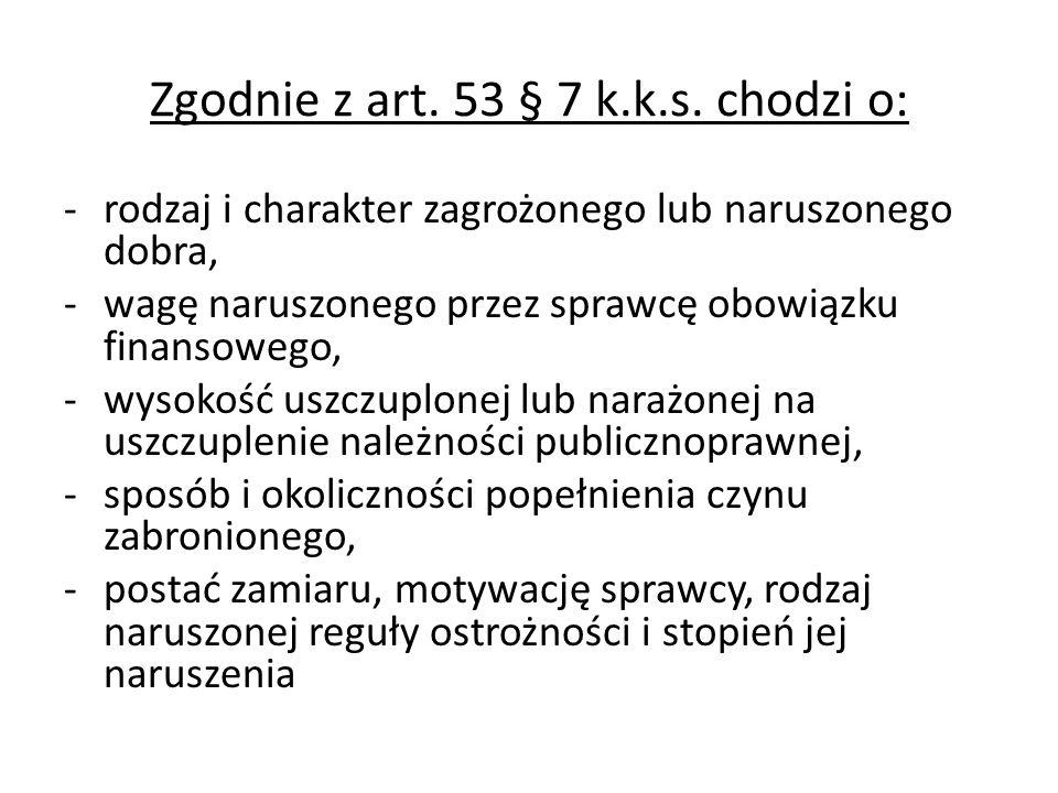 Zgodnie z art. 53 § 7 k.k.s. chodzi o:
