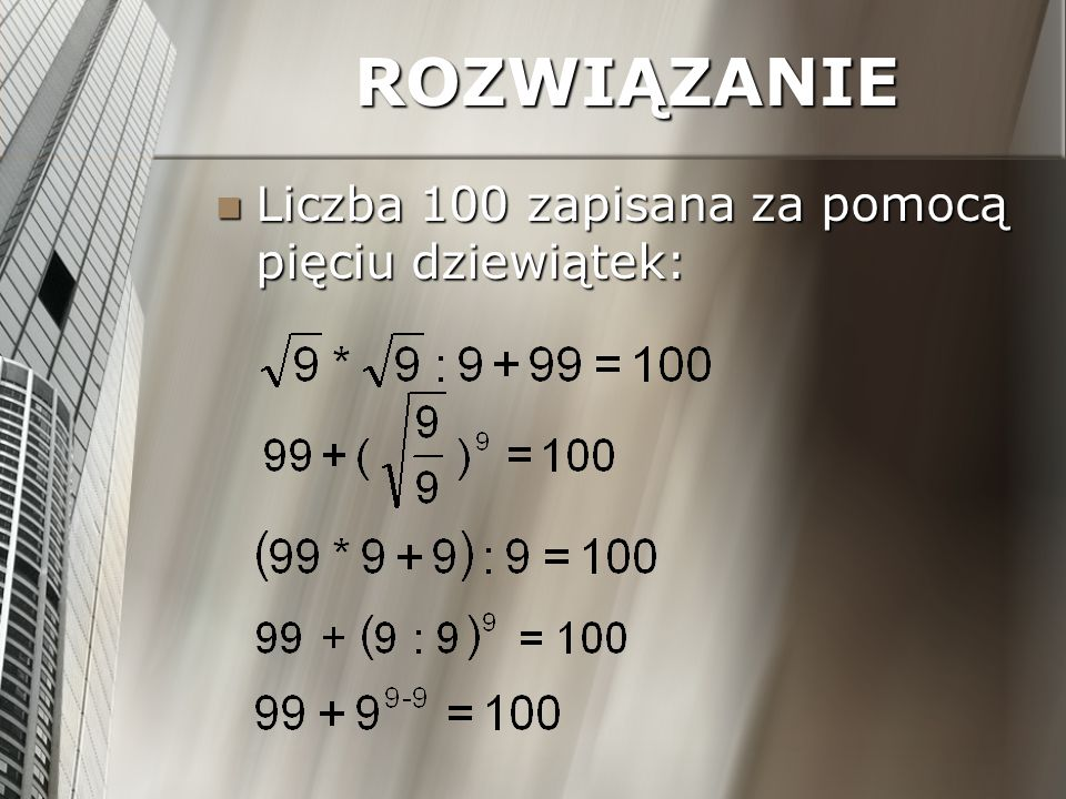 ROZWIĄZANIE Liczba 100 zapisana za pomocą pięciu dziewiątek: