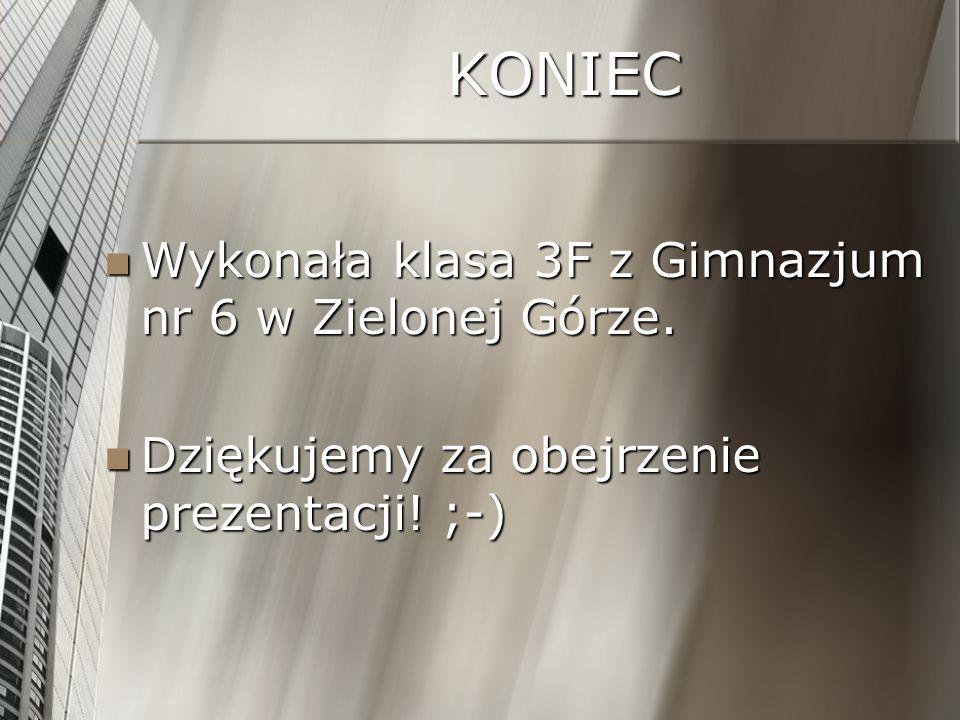 KONIEC Wykonała klasa 3F z Gimnazjum nr 6 w Zielonej Górze.