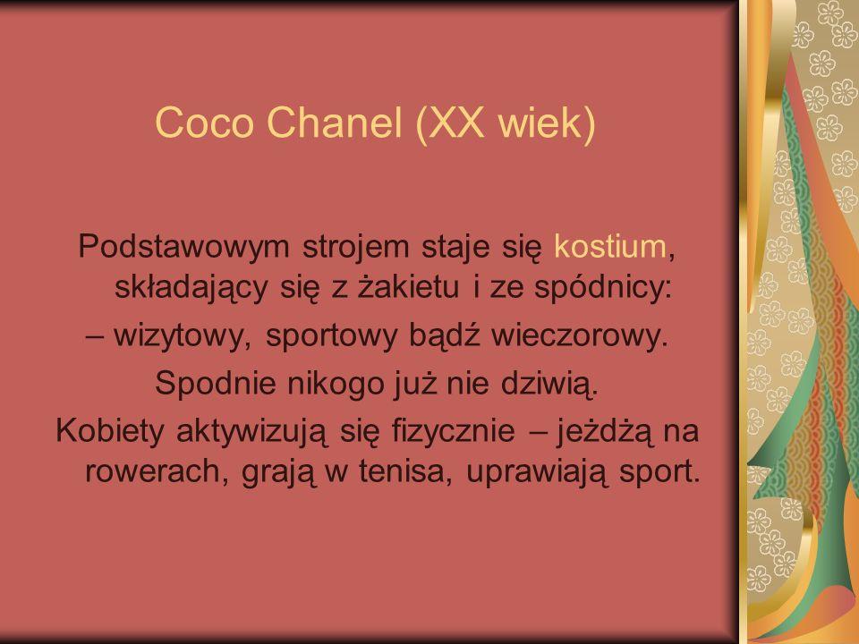 Coco Chanel (XX wiek) Podstawowym strojem staje się kostium, składający się z żakietu i ze spódnicy: