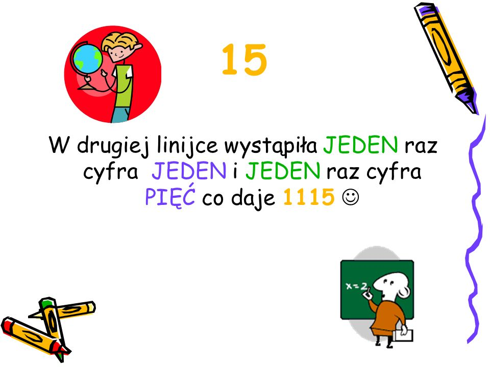15 W drugiej linijce wystąpiła JEDEN raz cyfra JEDEN i JEDEN raz cyfra PIĘĆ co daje 1115 