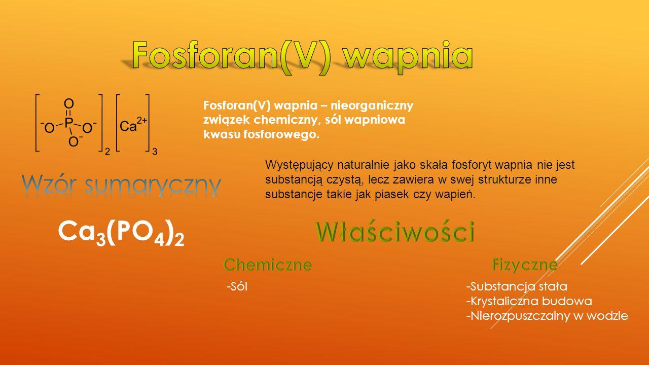 Fosforan(V) wapnia Ca3(PO4)2 Właściwości Wzór sumaryczny Chemiczne