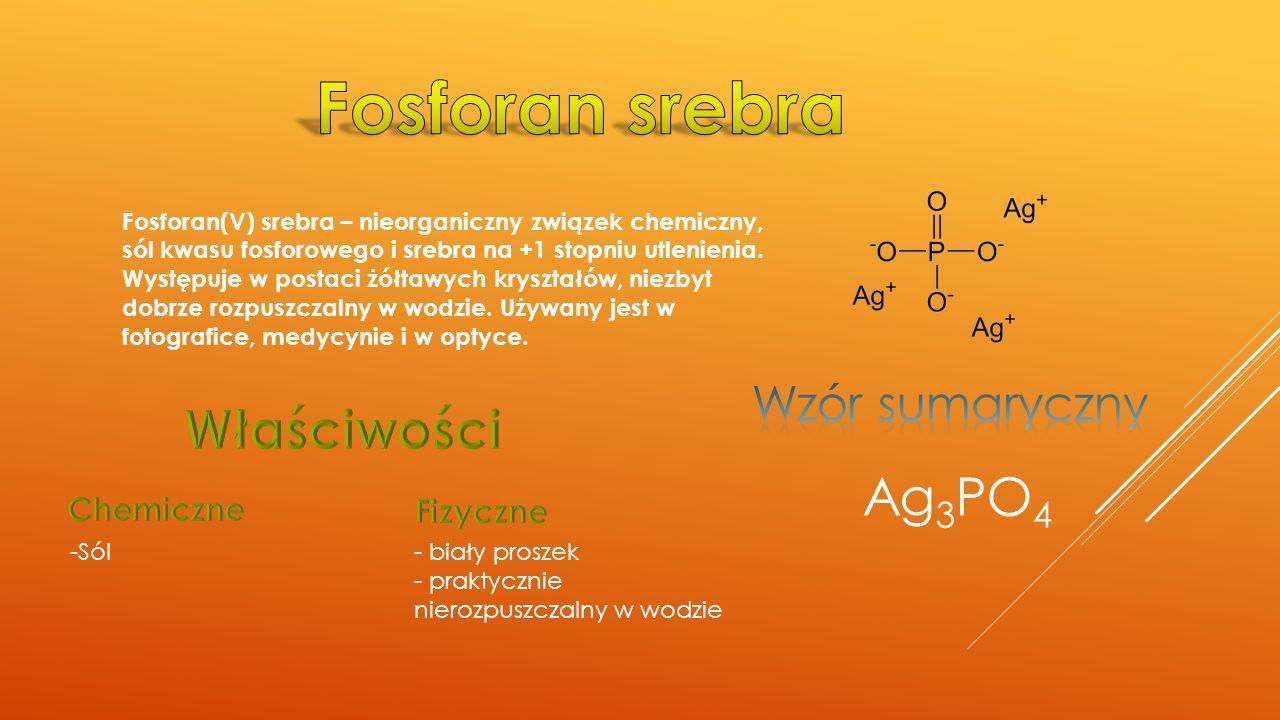 Fosforan srebra Właściwości Ag3PO4 Wzór sumaryczny Chemiczne Fizyczne