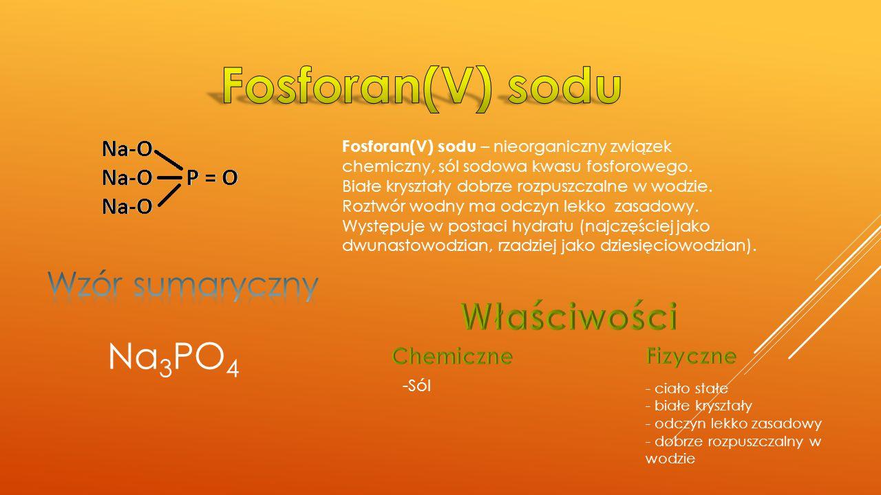 Fosforan(V) sodu Właściwości Na3PO4 Wzór sumaryczny Chemiczne Fizyczne