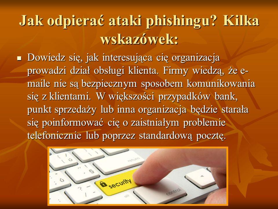 Jak odpierać ataki phishingu Kilka wskazówek: