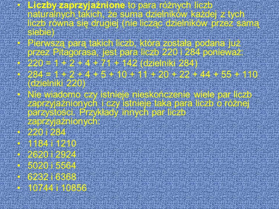 Liczby zaprzyjaźnione to para różnych liczb naturalnych takich, że suma dzielników każdej z tych liczb równa się drugiej (nie licząc dzielników przez samą siebie)