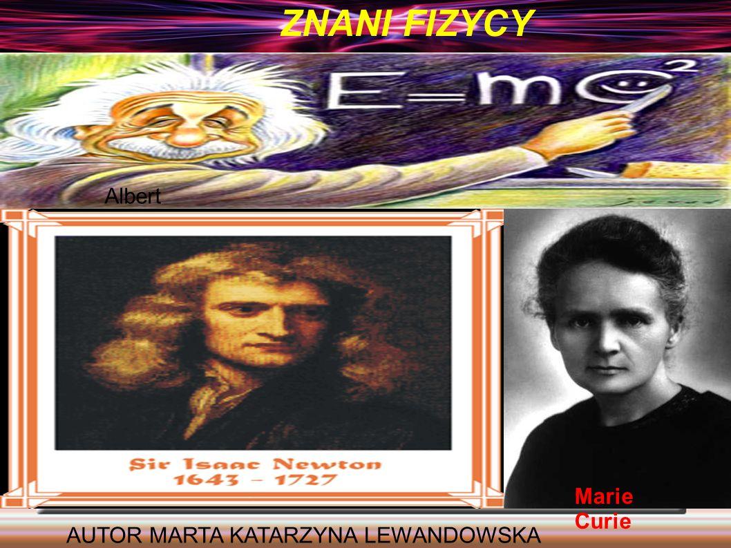 Znani Fizycy ZNANI FIZYCY Albert Einstein Marie Curie