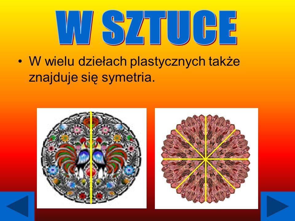 W SZTUCE W wielu dziełach plastycznych także znajduje się symetria.