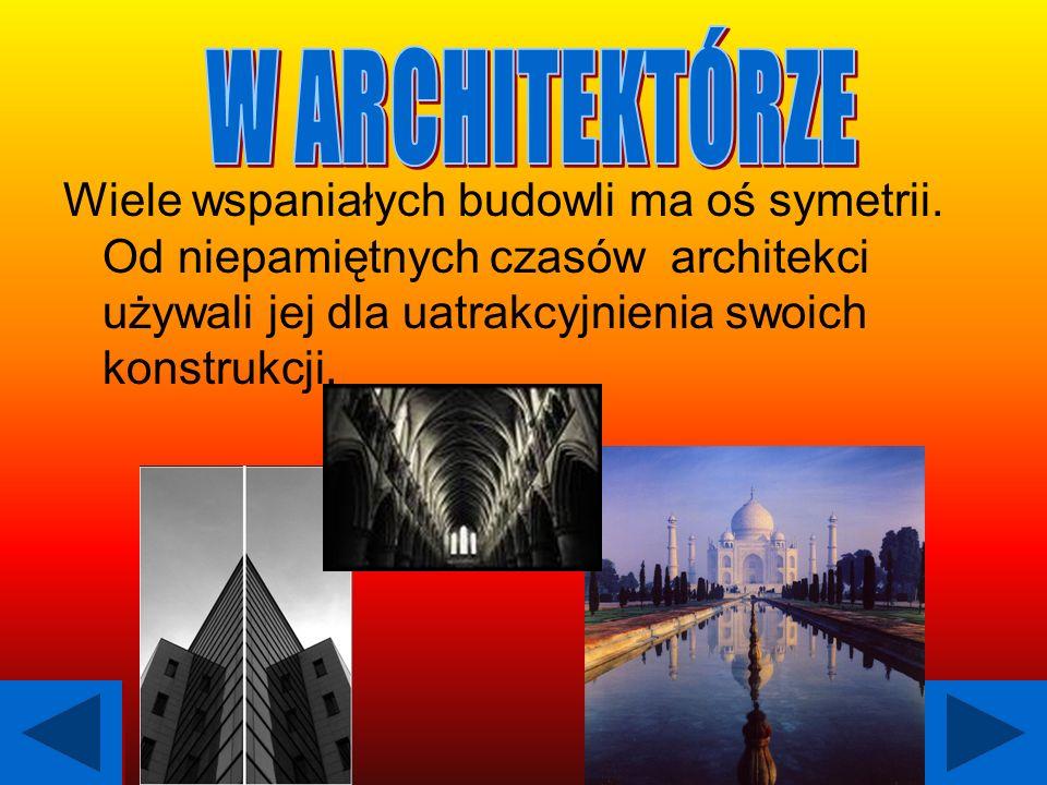 W ARCHITEKTÓRZE Wiele wspaniałych budowli ma oś symetrii.