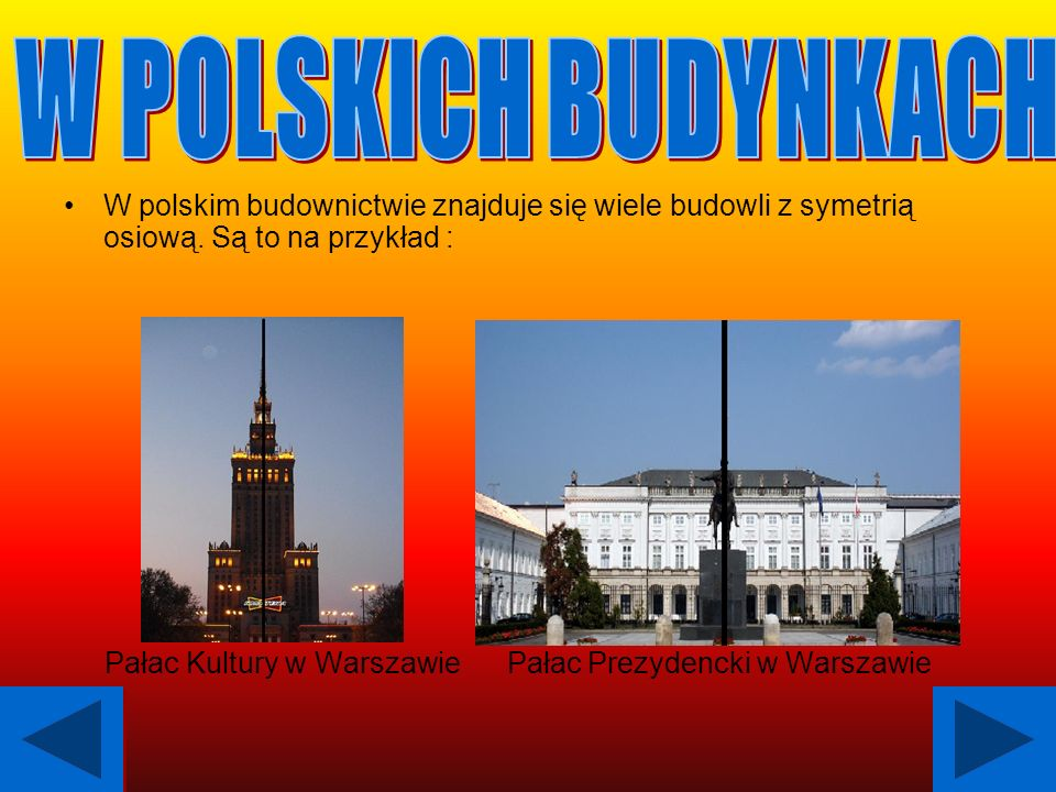 W POLSKICH BUDYNKACHW polskim budownictwie znajduje się wiele budowli z symetrią osiową. Są to na przykład :