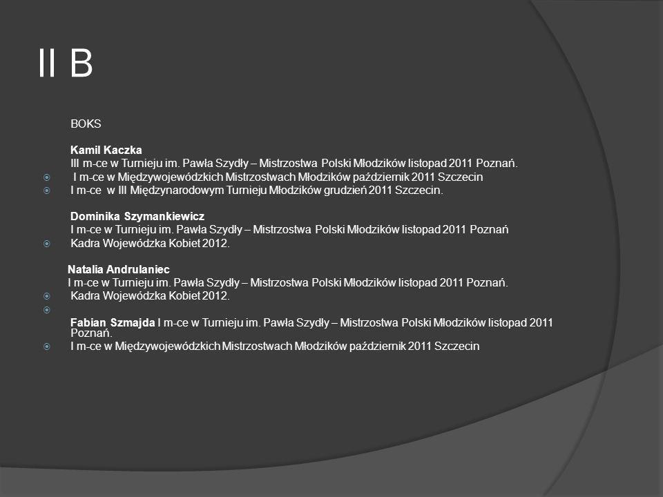 II B BOKS. Kamil Kaczka. III m-ce w Turnieju im. Pawła Szydły – Mistrzostwa Polski Młodzików listopad 2011 Poznań.