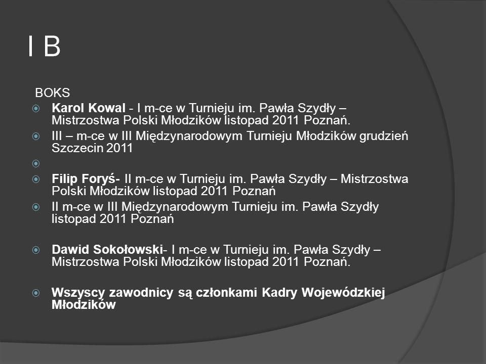 I B BOKS. Karol Kowal - I m-ce w Turnieju im. Pawła Szydły – Mistrzostwa Polski Młodzików listopad 2011 Poznań.