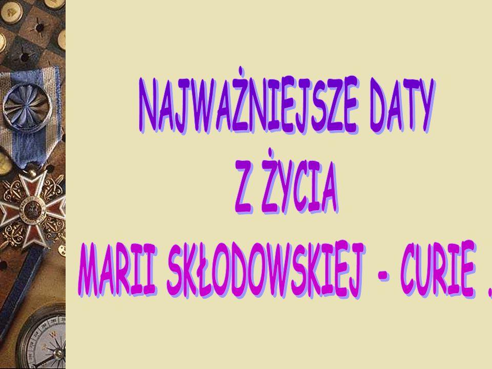 MARII SKŁODOWSKIEJ - CURIE .