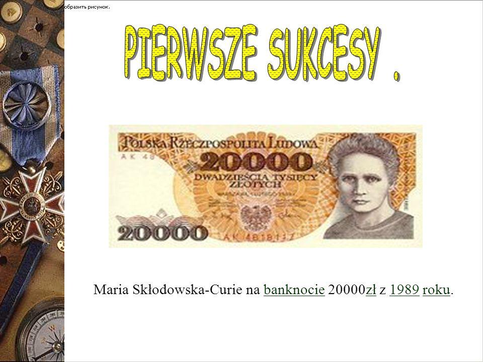 PIERWSZE SUKCESY . Maria Skłodowska-Curie na banknocie 20000zł z 1989 roku.