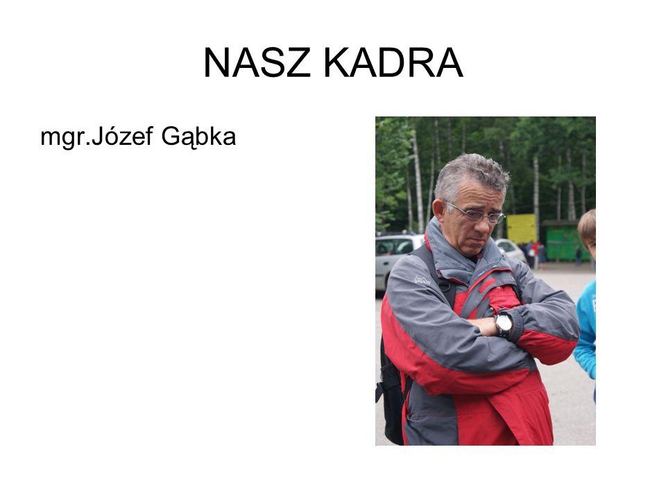 NASZ KADRA mgr.Józef Gąbka