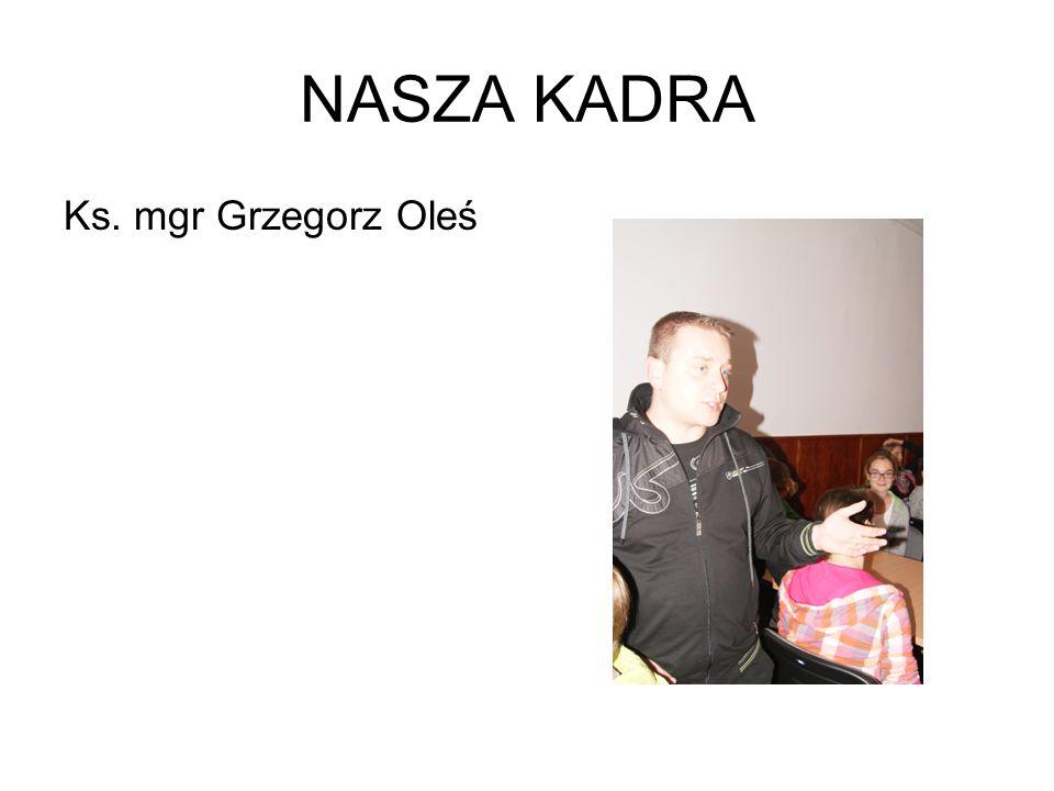NASZA KADRA Ks. mgr Grzegorz Oleś
