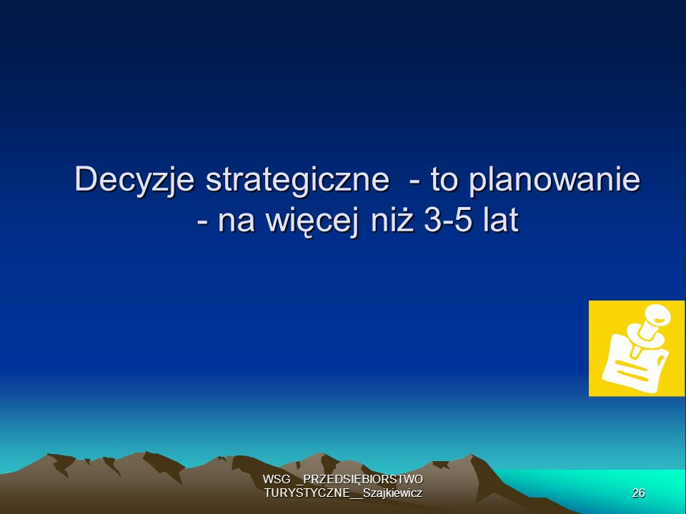 Decyzje strategiczne - to planowanie - na więcej niż 3-5 lat