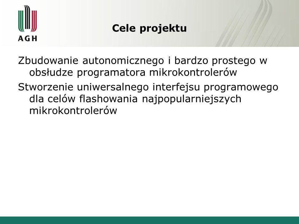 Cele projektu Zbudowanie autonomicznego i bardzo prostego w obsłudze programatora mikrokontrolerów.