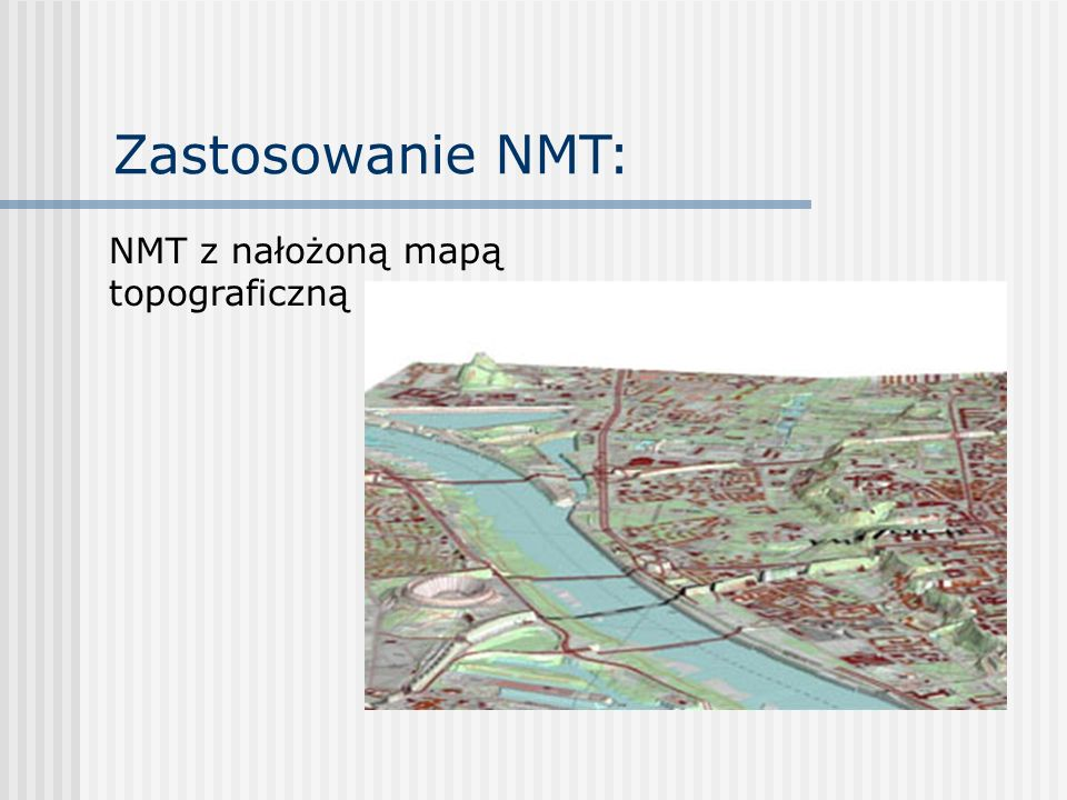 Zastosowanie NMT: NMT z nałożoną mapą topograficzną