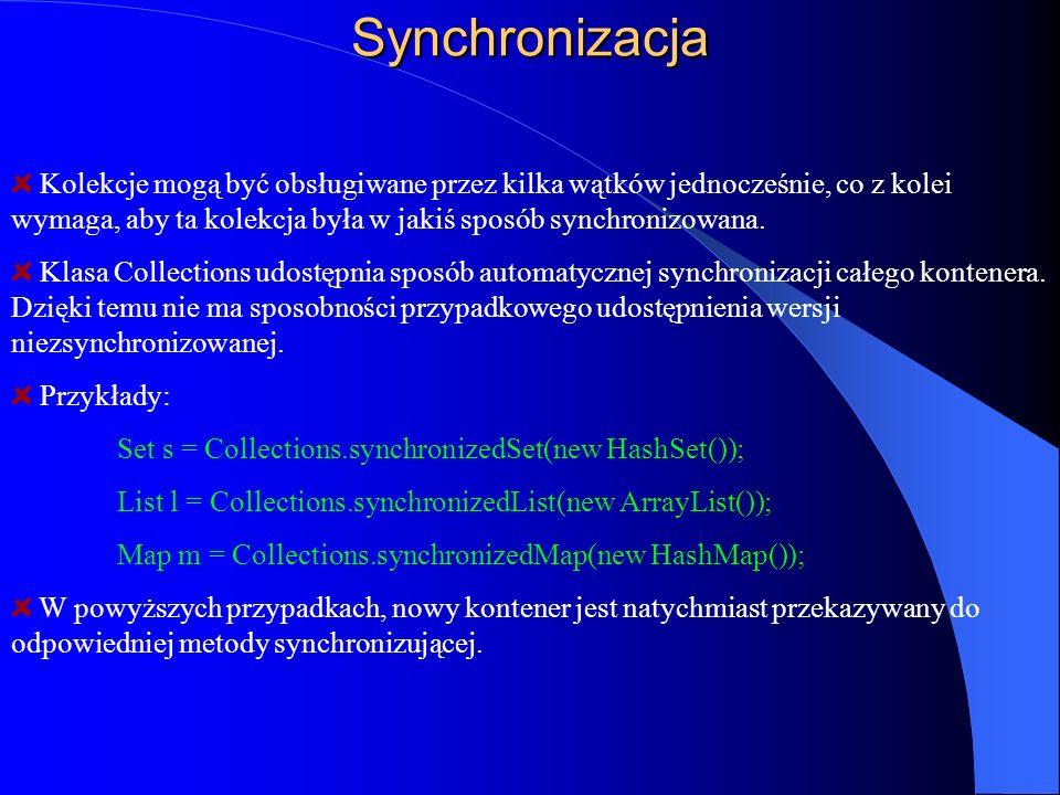 Synchronizacja Kolekcje mogą być obsługiwane przez kilka wątków jednocześnie, co z kolei wymaga, aby ta kolekcja była w jakiś sposób synchronizowana.