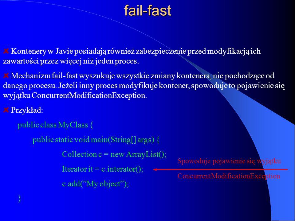 fail-fast Kontenery w Javie posiadają również zabezpieczenie przed modyfikacją ich zawartości przez więcej niż jeden proces.