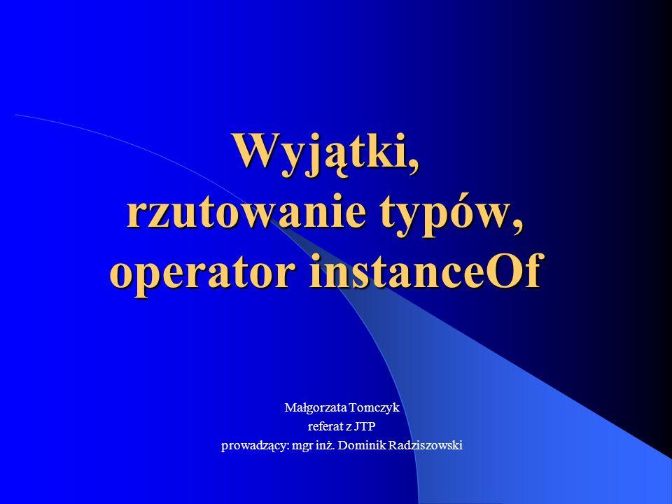 Wyjątki, rzutowanie typów, operator instanceOf