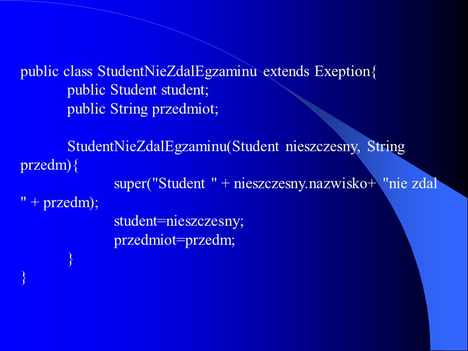 public class StudentNieZdalEgzaminu extends Exeption{