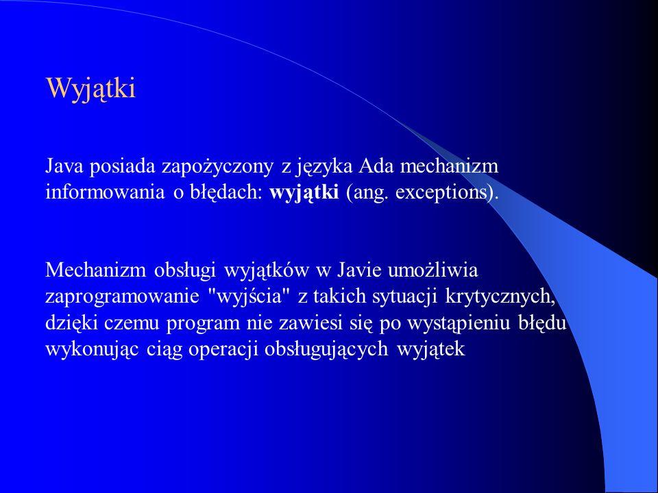 Wyjątki Java posiada zapożyczony z języka Ada mechanizm informowania o błędach: wyjątki (ang. exceptions).