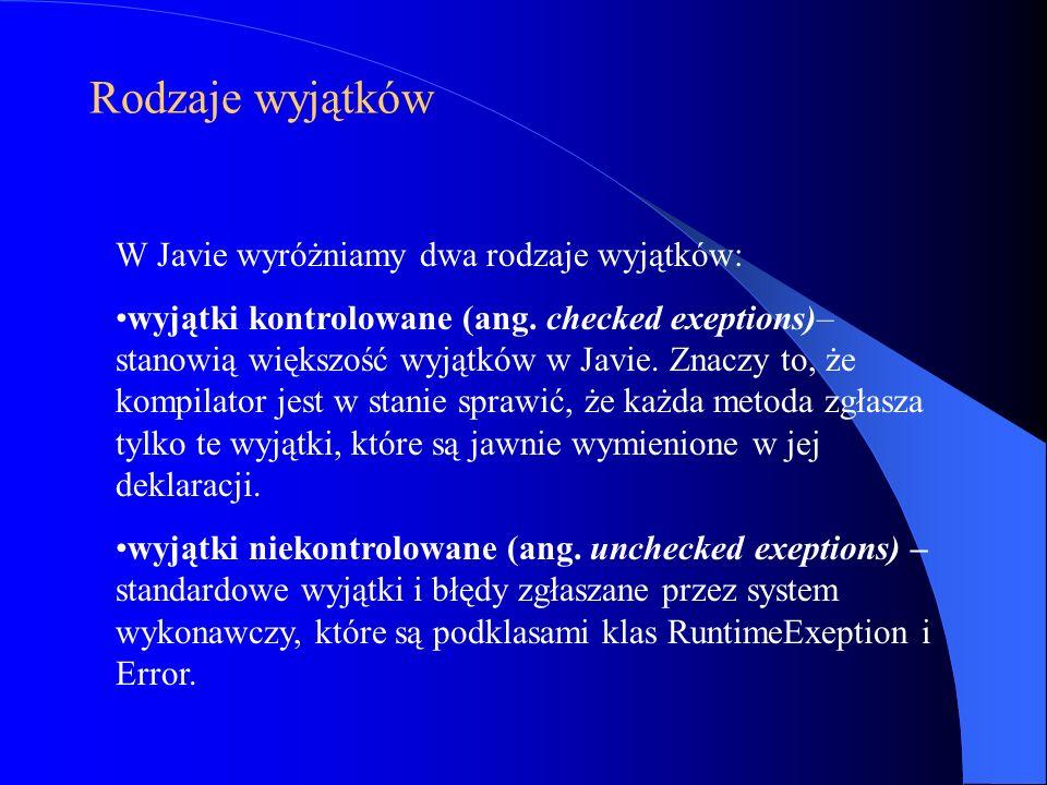 Rodzaje wyjątków W Javie wyróżniamy dwa rodzaje wyjątków: